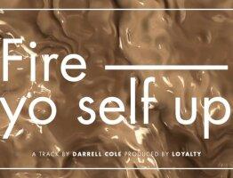 Fire yo self up