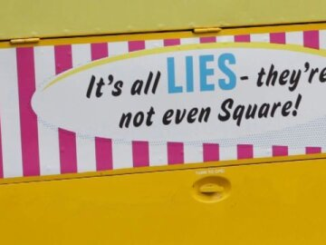 It's all lies-they're not even square