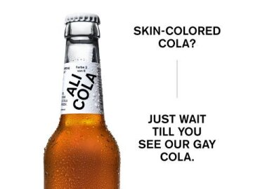Skin-colored cola ? Just wait till you see our gay cola.