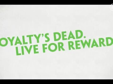 Loyalty's Dead. Live for Rewards.